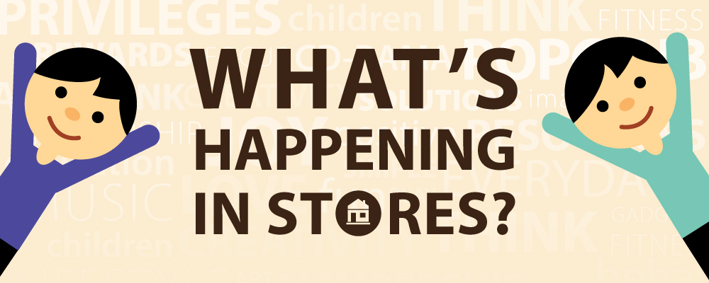 What's Happening in stores?